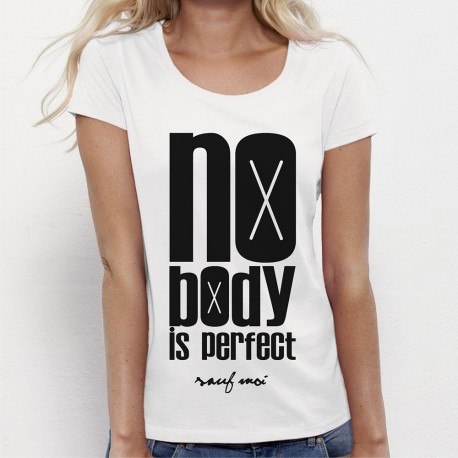 "T-shirt ""NO BODY IS PERFECT"" sauf moi"